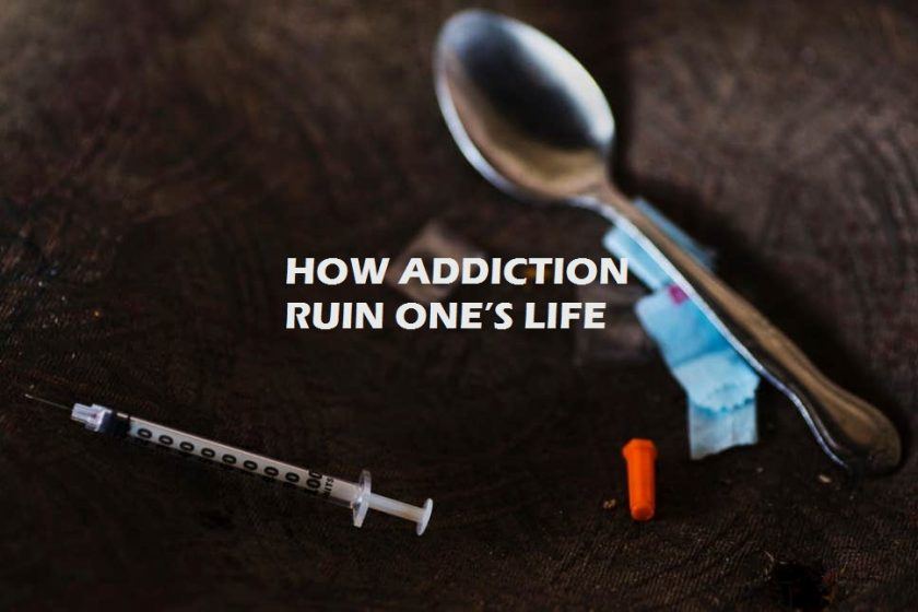 HOW ADDICTION RUIN ONE'S LIFE